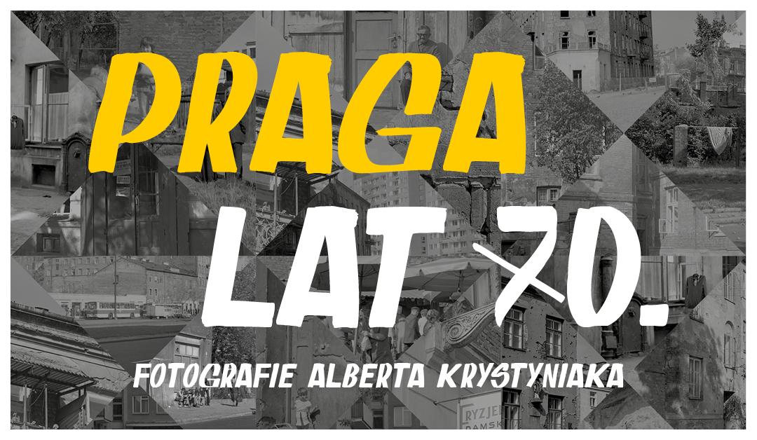 Grafika. Na tle kolażu czarno białych zdjęć napis Praga lat 70. Fotografie Alberta Krystyniaka